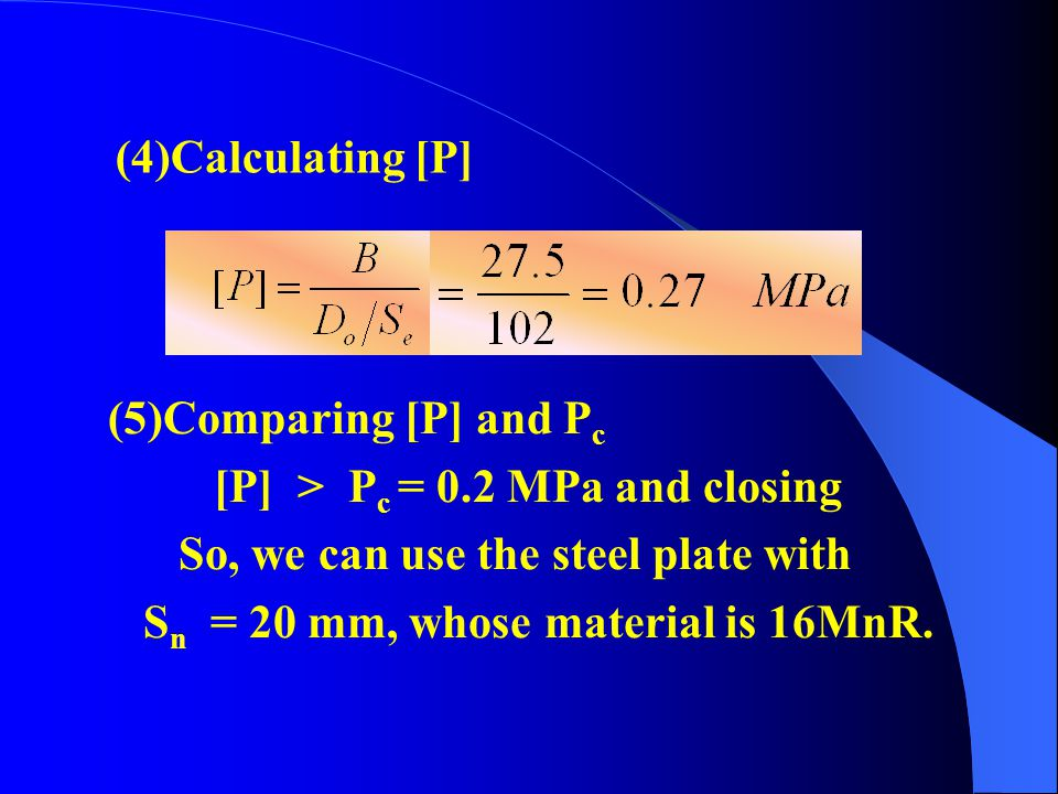 (4)Calculating [P] (5)Comparing [P] and Pc. [P] > Pc = 0.2 MPa and closing. So, we can use the steel plate with.